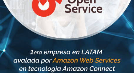 OpenService, primera empresa en LATAM avalada por Amazon Web Services en tecnología Amazon Connect